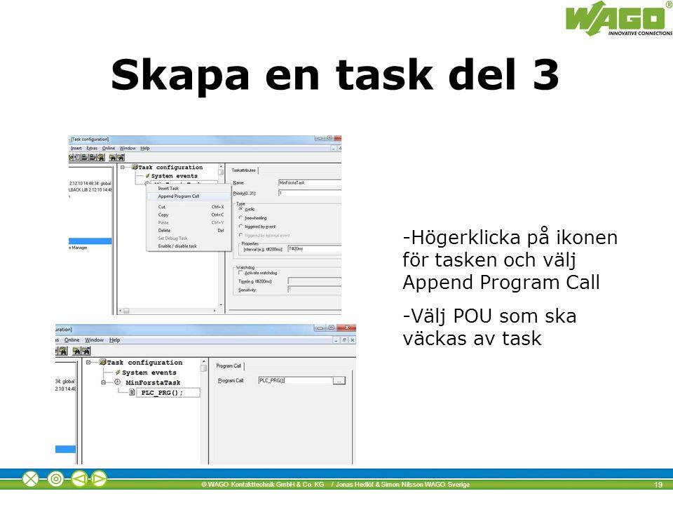 © WAGO Kontakttechnik GmbH & Co. KG / Jonas Hedlöf & Simon Nilsson WAGO Sverige 19 Skapa en task del 3 -Högerklicka på ikonen för tasken och välj Appe
