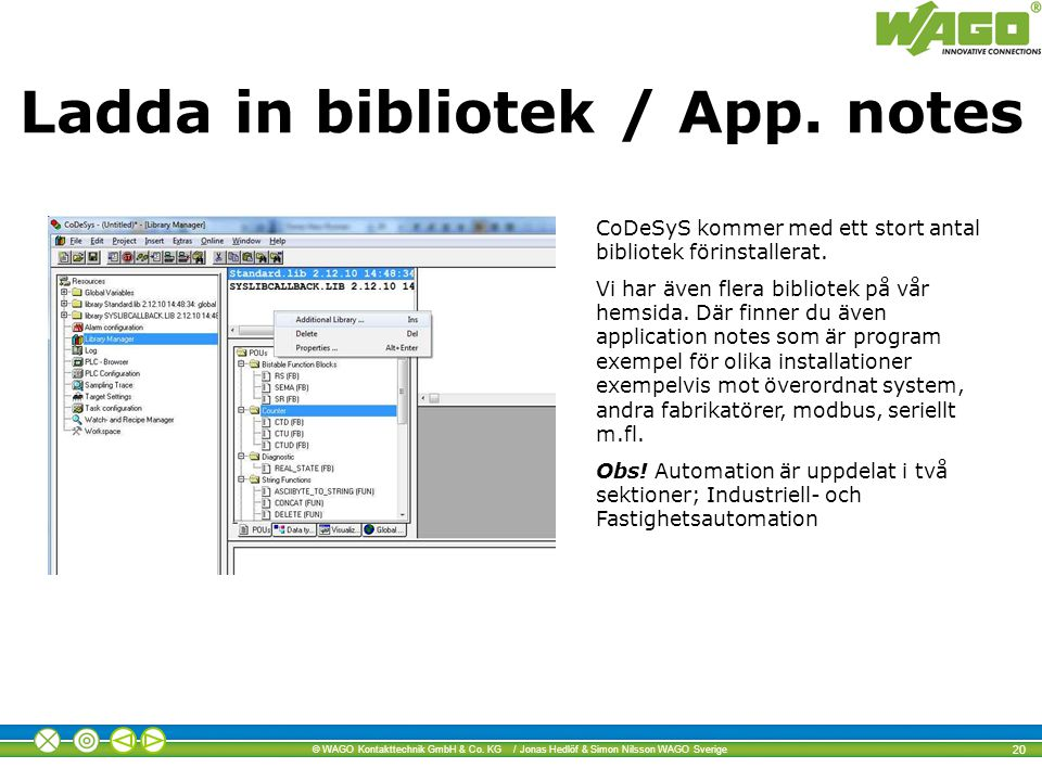 © WAGO Kontakttechnik GmbH & Co. KG / Jonas Hedlöf & Simon Nilsson WAGO Sverige 20 Ladda in bibliotek / App. notes CoDeSyS kommer med ett stort antal