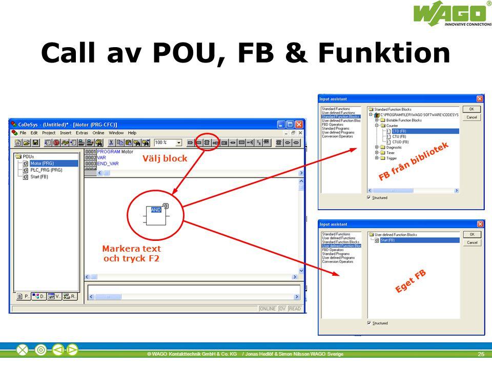 © WAGO Kontakttechnik GmbH & Co. KG / Jonas Hedlöf & Simon Nilsson WAGO Sverige 25 Välj block Markera text och tryck F2 FB från bibliotek Eget FB Call