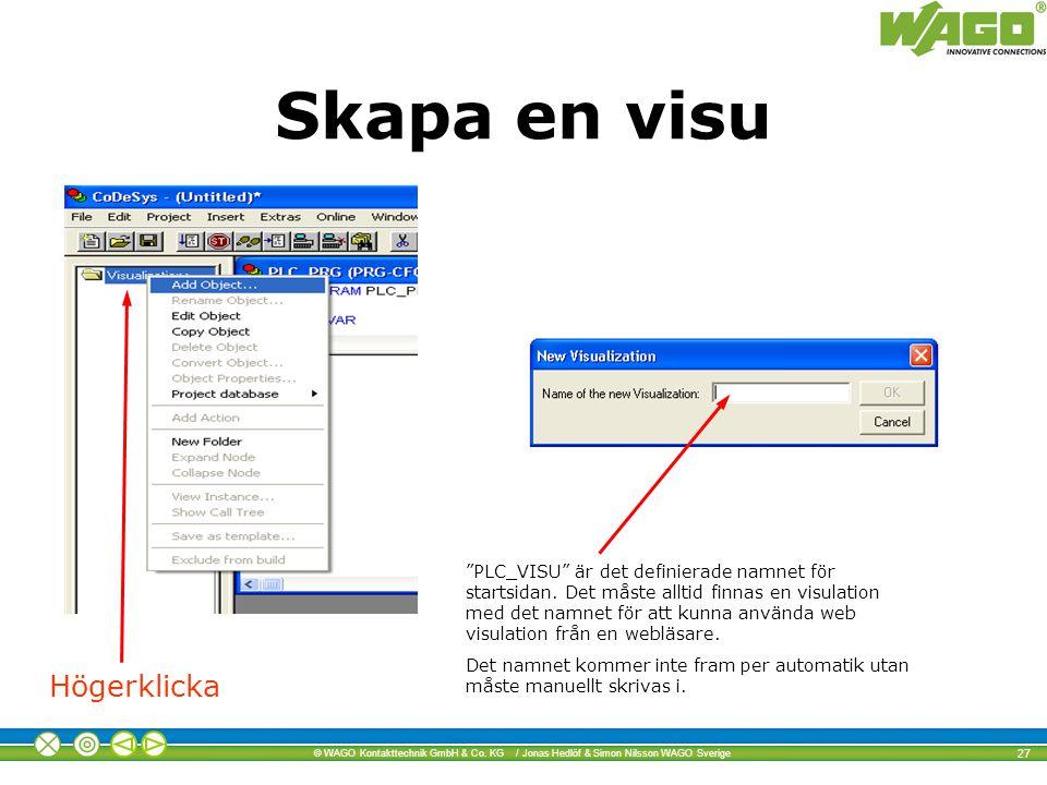 """© WAGO Kontakttechnik GmbH & Co. KG / Jonas Hedlöf & Simon Nilsson WAGO Sverige 27 """"PLC_VISU"""" är det definierade namnet för startsidan. Det måste allt"""