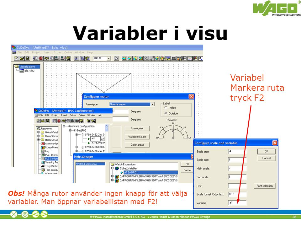 © WAGO Kontakttechnik GmbH & Co. KG / Jonas Hedlöf & Simon Nilsson WAGO Sverige 28 Variabel Markera ruta tryck F2 Variabler i visu Obs! Många rutor an