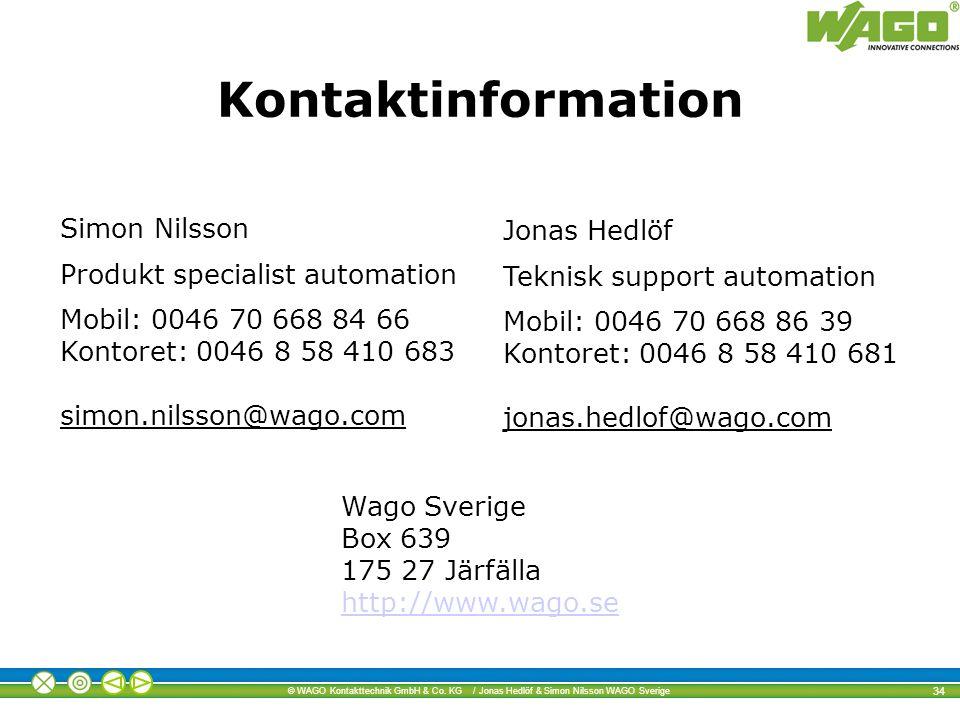 © WAGO Kontakttechnik GmbH & Co. KG / Jonas Hedlöf & Simon Nilsson WAGO Sverige 34 Kontaktinformation Jonas Hedlöf Teknisk support automation Mobil: 0