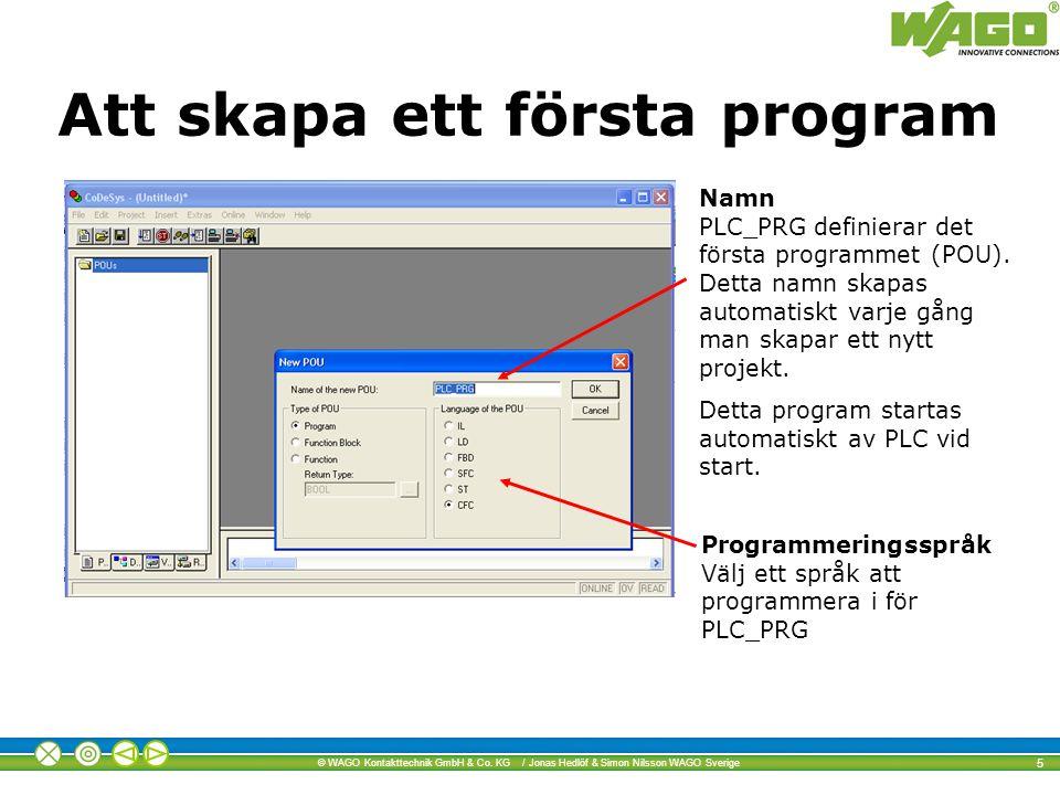 © WAGO Kontakttechnik GmbH & Co. KG / Jonas Hedlöf & Simon Nilsson WAGO Sverige 5 Namn PLC_PRG definierar det första programmet (POU). Detta namn skap