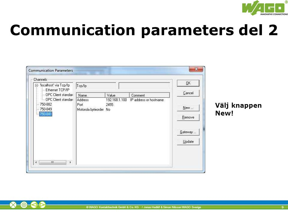© WAGO Kontakttechnik GmbH & Co. KG / Jonas Hedlöf & Simon Nilsson WAGO Sverige 9 Välj knappen New! Communication parameters del 2