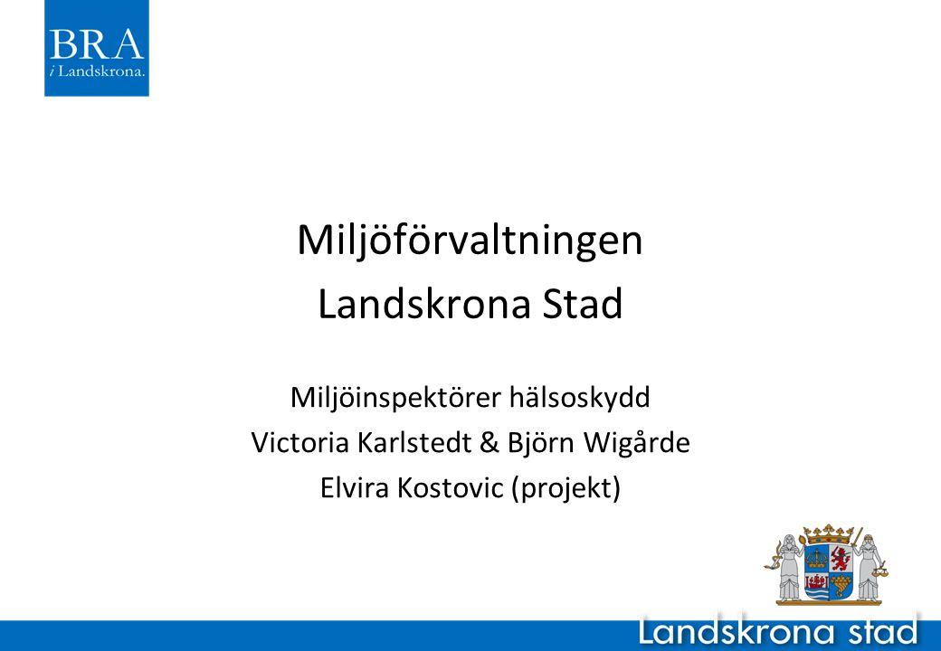 Miljöförvaltningen Landskrona Stad Miljöinspektörer hälsoskydd Victoria Karlstedt & Björn Wigårde Elvira Kostovic (projekt)