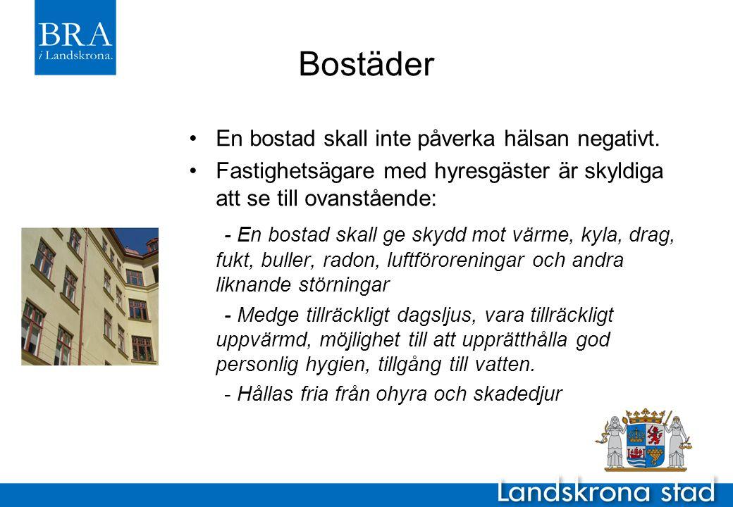 Bostäder •En bostad skall inte påverka hälsan negativt. •Fastighetsägare med hyresgäster är skyldiga att se till ovanstående: - En bostad skall ge sky