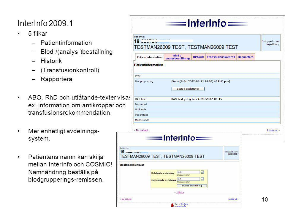 10 InterInfo 2009.1 •5 flikar –Patientinformation –Blod-/(analys-)beställning –Historik –(Transfusionkontroll) –Rapportera •ABO, RhD och utlåtande-tex