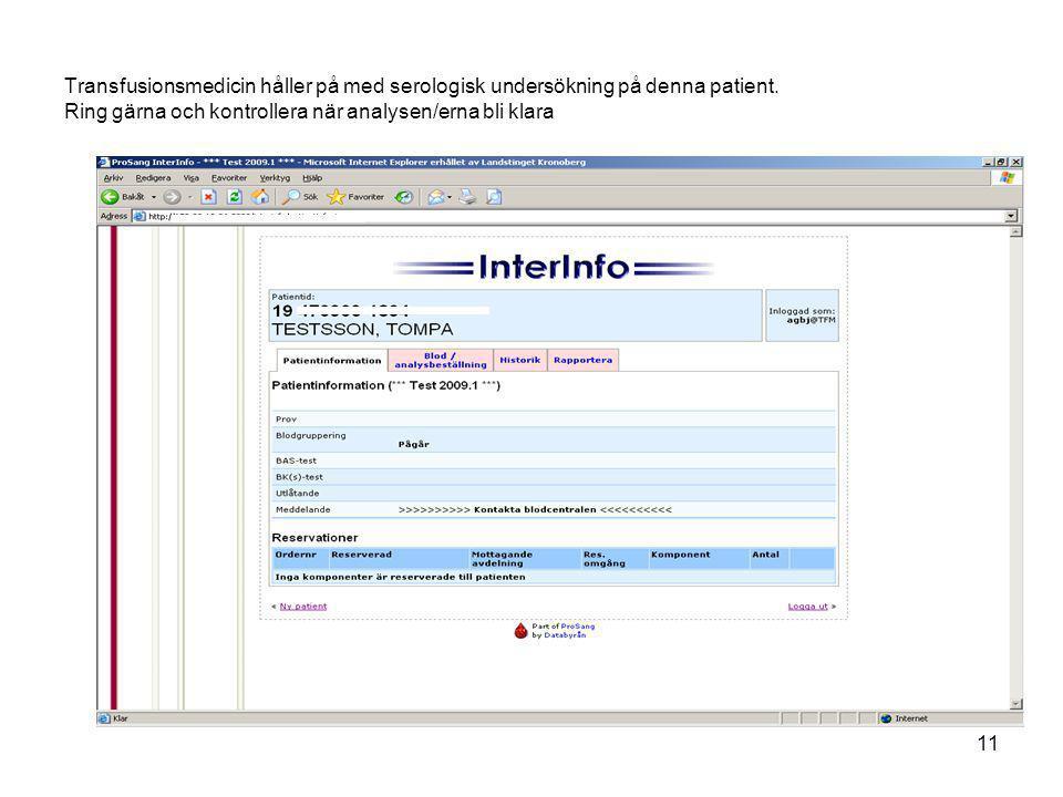 11 Transfusionsmedicin håller på med serologisk undersökning på denna patient. Ring gärna och kontrollera när analysen/erna bli klara