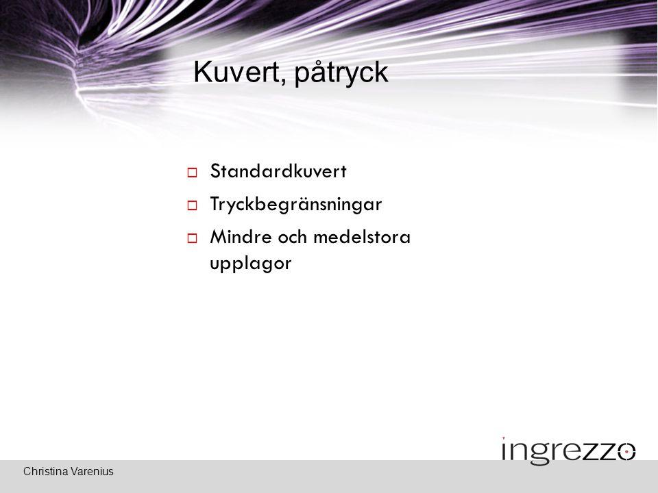 Christina Varenius Kuvert, påtryck  Standardkuvert  Tryckbegränsningar  Mindre och medelstora upplagor