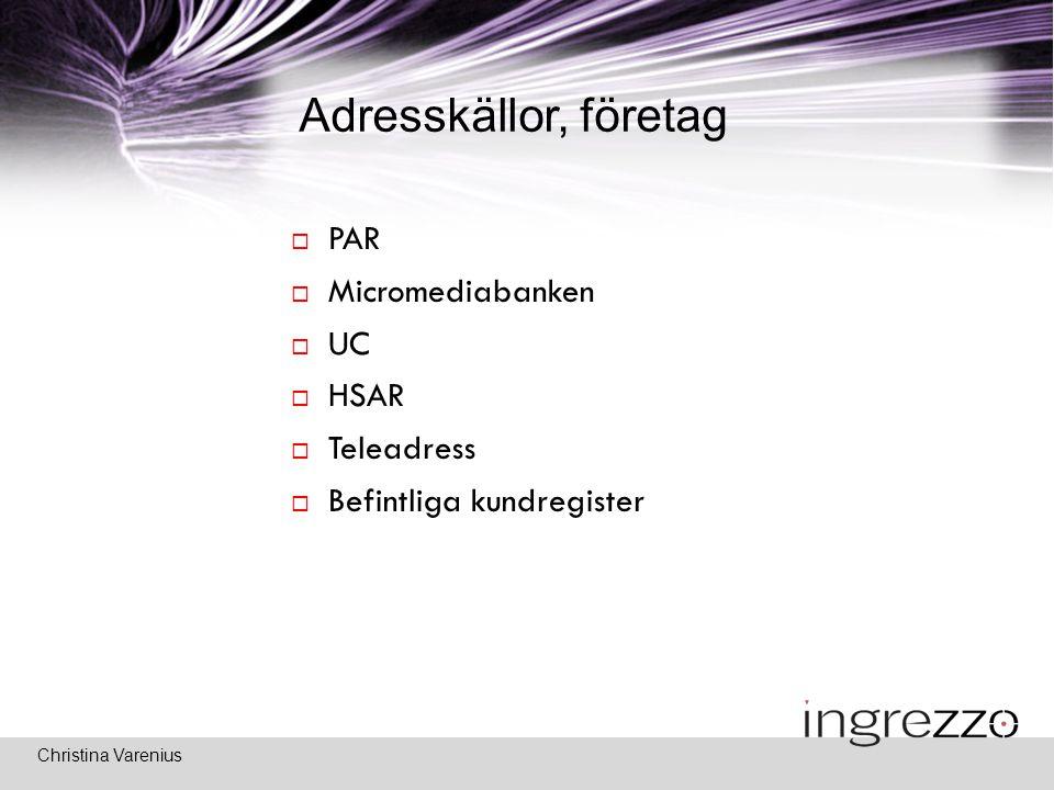 Christina Varenius Adresskällor, företag  PAR  Micromediabanken  UC  HSAR  Teleadress  Befintliga kundregister