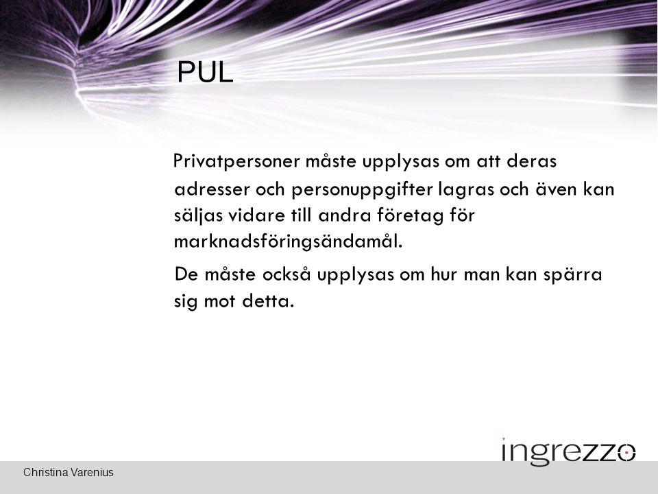 Christina Varenius PUL Privatpersoner måste upplysas om att deras adresser och personuppgifter lagras och även kan säljas vidare till andra företag för marknadsföringsändamål.
