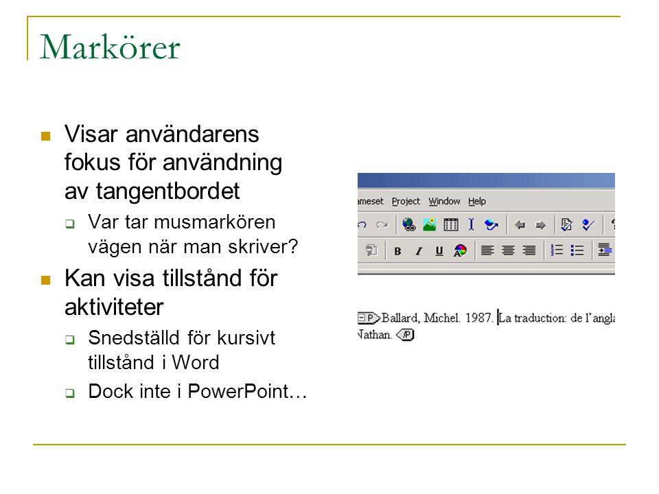 Markörer  Visar användarens fokus för användning av tangentbordet  Var tar musmarkören vägen när man skriver?  Kan visa tillstånd för aktiviteter 