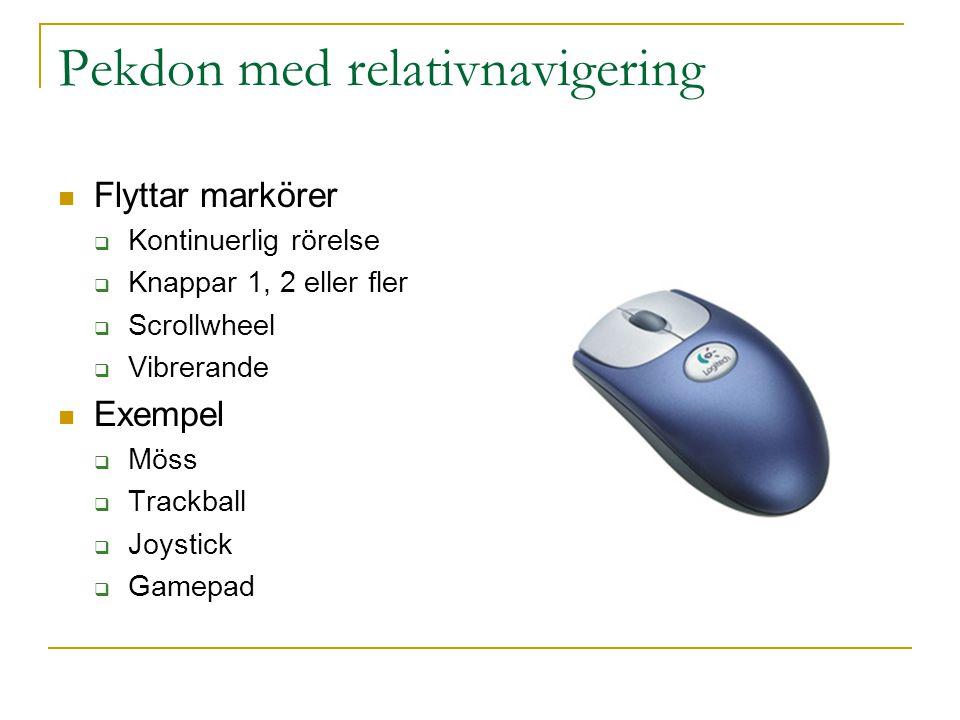 Pekdon med relativnavigering  Flyttar markörer  Kontinuerlig rörelse  Knappar 1, 2 eller fler  Scrollwheel  Vibrerande  Exempel  Möss  Trackball  Joystick  Gamepad