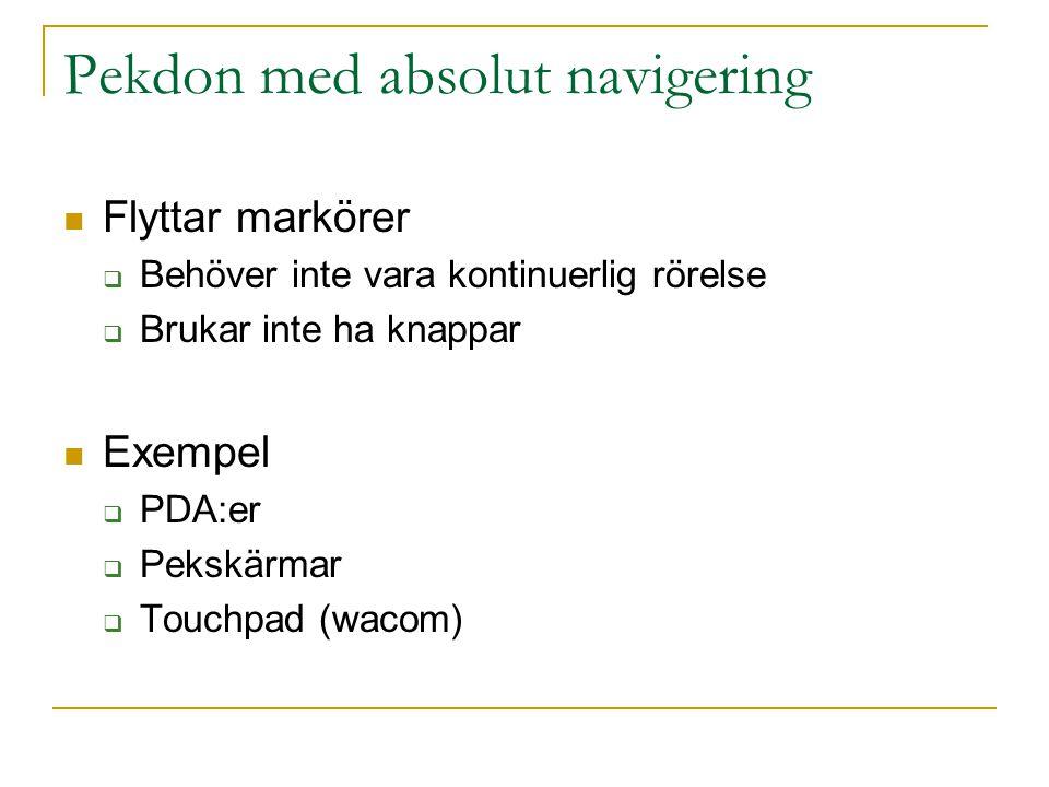 Pekdon med absolut navigering  Flyttar markörer  Behöver inte vara kontinuerlig rörelse  Brukar inte ha knappar  Exempel  PDA:er  Pekskärmar  Touchpad (wacom)