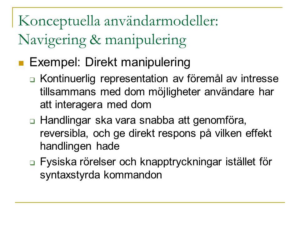 Konceptuella användarmodeller: Navigering & manipulering  Exempel: Direkt manipulering  Kontinuerlig representation av föremål av intresse tillsamma