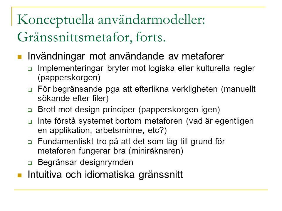 Konceptuella användarmodeller: Gränssnittsmetafor, forts.  Invändningar mot användande av metaforer  Implementeringar bryter mot logiska eller kultu