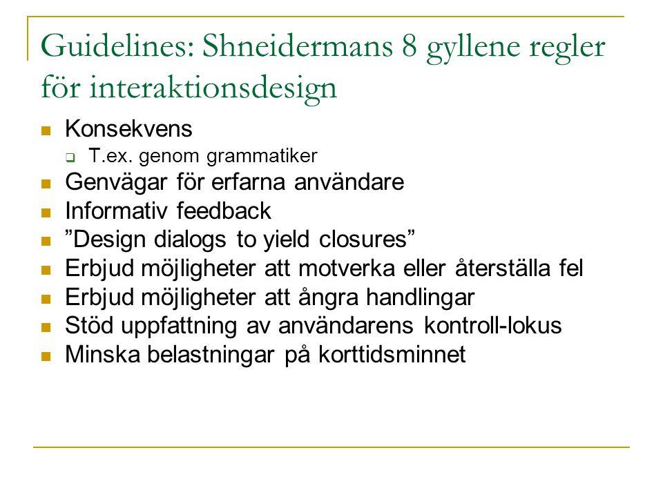 Guidelines: Shneidermans 8 gyllene regler för interaktionsdesign  Konsekvens  T.ex. genom grammatiker  Genvägar för erfarna användare  Informativ