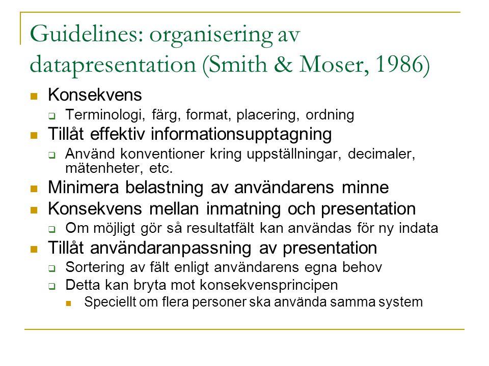 Guidelines: organisering av datapresentation (Smith & Moser, 1986)  Konsekvens  Terminologi, färg, format, placering, ordning  Tillåt effektiv info