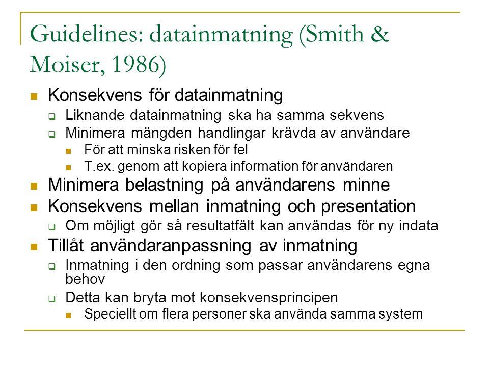 Guidelines: datainmatning (Smith & Moiser, 1986)  Konsekvens för datainmatning  Liknande datainmatning ska ha samma sekvens  Minimera mängden handlingar krävda av användare  För att minska risken för fel  T.ex.