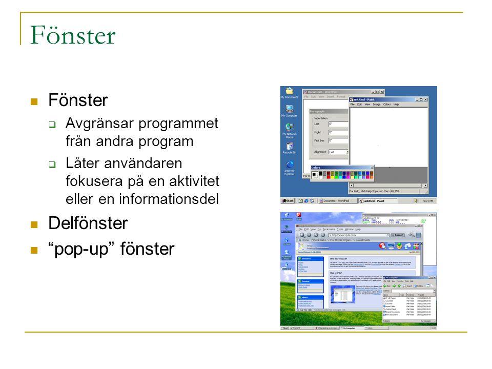 Fönster  Fönster  Avgränsar programmet från andra program  Låter användaren fokusera på en aktivitet eller en informationsdel  Delfönster  pop-up fönster