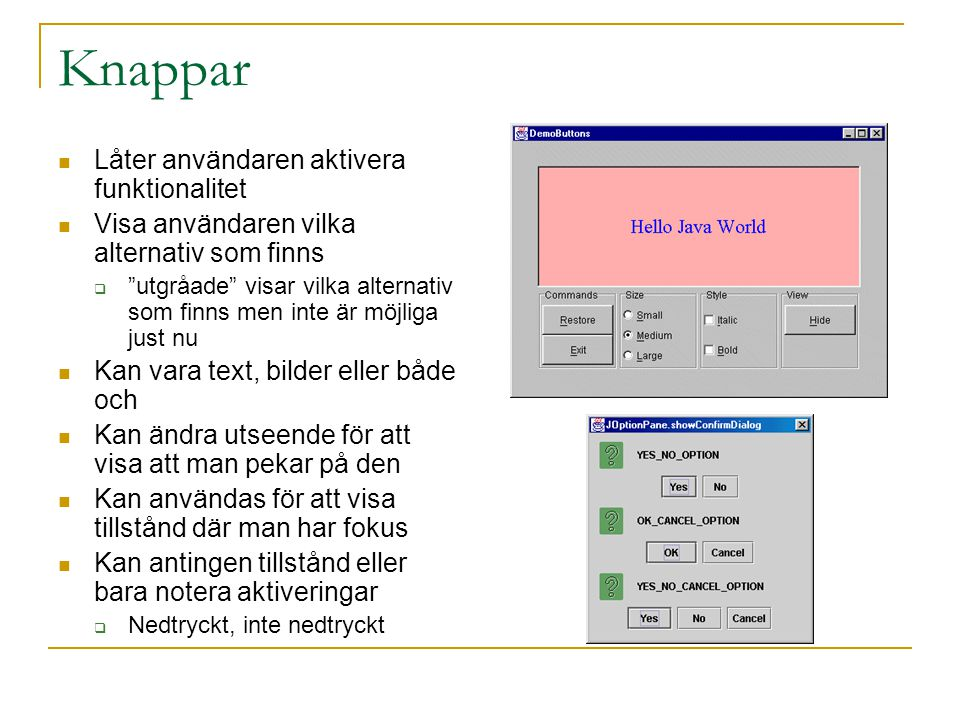 """Knappar  Låter användaren aktivera funktionalitet  Visa användaren vilka alternativ som finns  """"utgråade"""" visar vilka alternativ som finns men inte"""