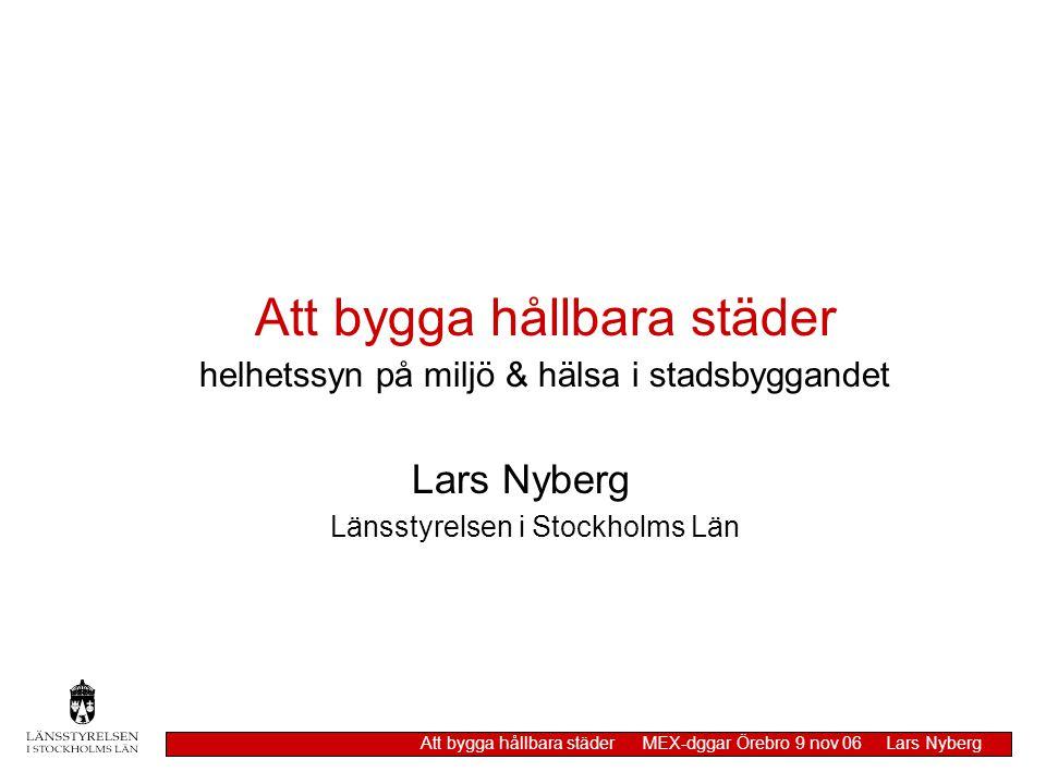 luft Att bygga hållbara städer MEX-dggar Örebro 9 nov 06 Lars Nyberg Regeringsuppdrag kompletterande åtgärdsprogram osäkerhet om förutsättningar inga kraftfulla åtgärder i reserv regionalt förtroende & engagemang ansvar för samordning & uppföljning ?