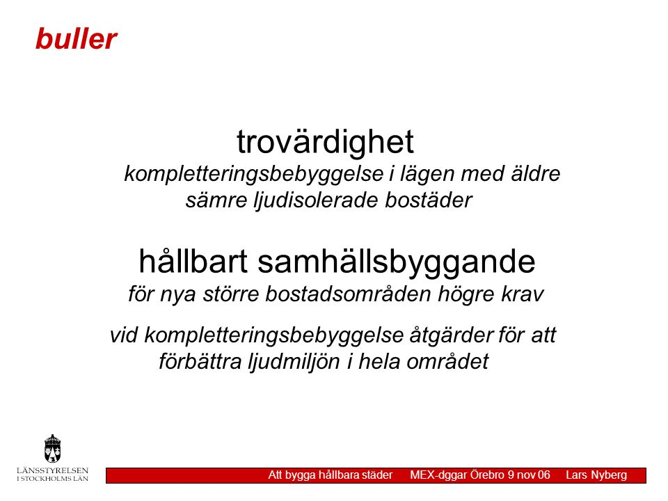 luft Att bygga hållbara städer MEX-dggar Örebro 9 nov 06 Lars Nyberg Detaljplaner där MKN särskilt bör uppmärksammas utluftningen minskar (slutna gaturum, tunnelmynningar) påtaglig trafikökning (köpcentra, P-hus, område med endast en utfart) hälsomässigt olämplig bebyggelse (barnstuga, bostäder) vägar verksamhet som kräver tillstånd eller dispens enligt MB