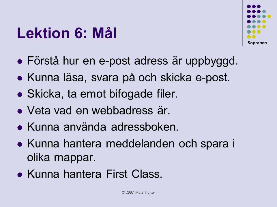 Sopranen © 2007 Mats Hutter Lektion 6: Mål  Förstå hur en e-post adress är uppbyggd.
