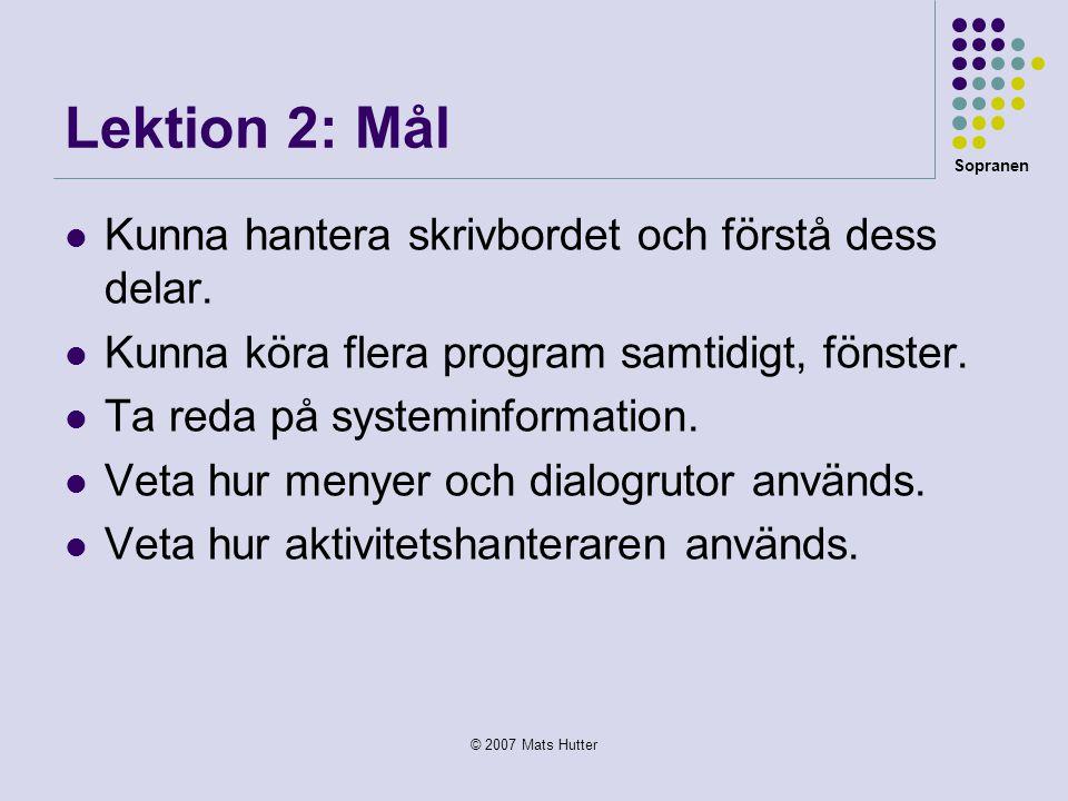 Sopranen © 2007 Mats Hutter Lektion 2: Mål  Kunna hantera skrivbordet och förstå dess delar.