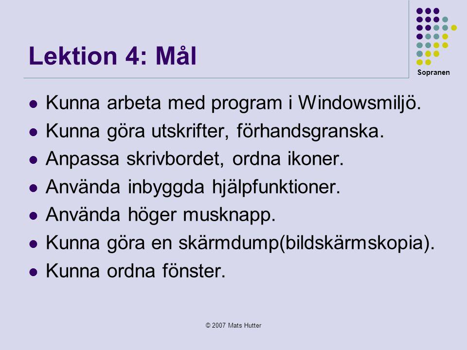 Sopranen © 2007 Mats Hutter Lektion 4: Mål  Kunna arbeta med program i Windowsmiljö.