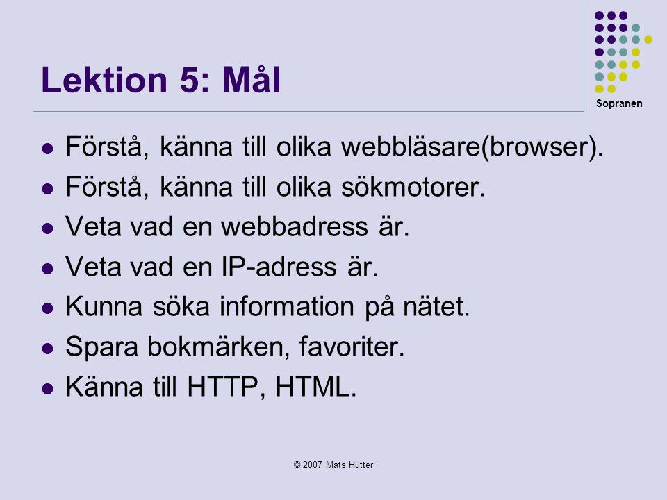 Sopranen © 2007 Mats Hutter Lektion 5: Mål  Förstå, känna till olika webbläsare(browser).