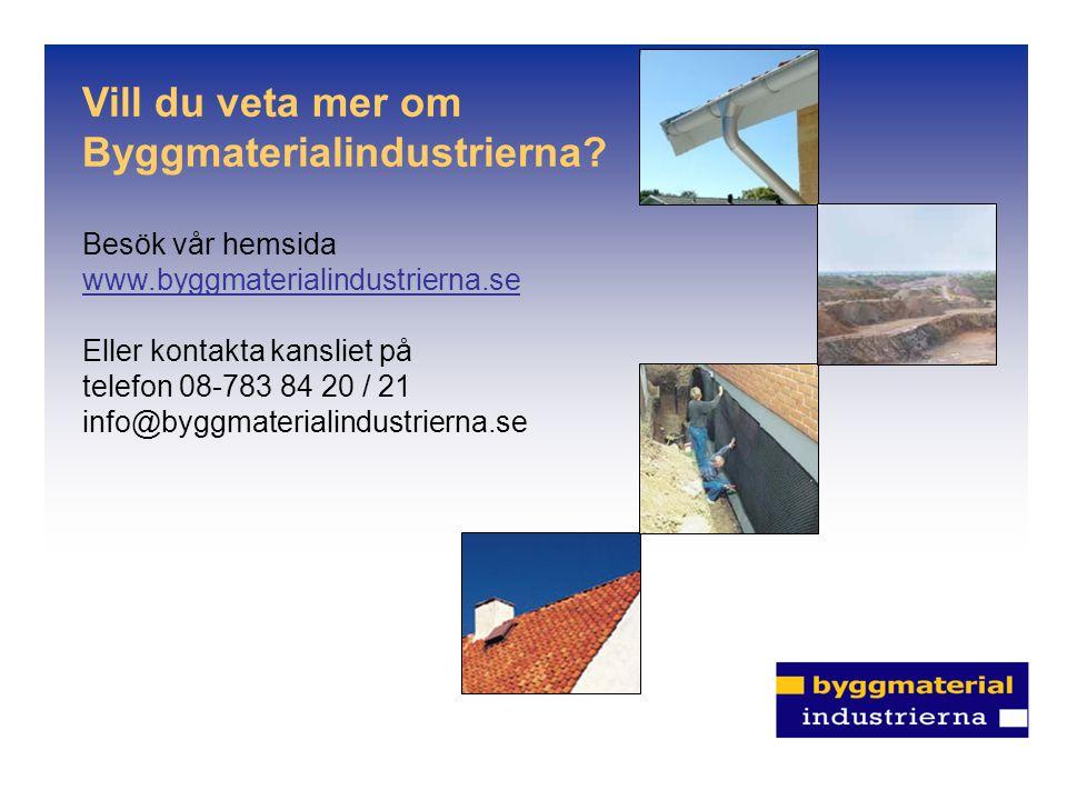 Vill du veta mer om Byggmaterialindustrierna? Besök vår hemsida www.byggmaterialindustrierna.se Eller kontakta kansliet på telefon 08-783 84 20 / 21 i