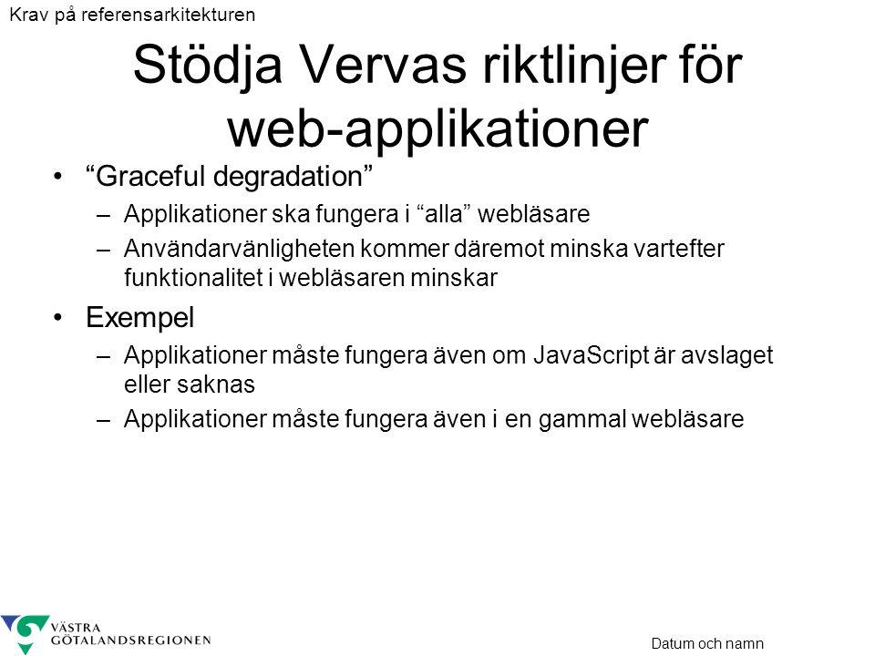 """Datum och namn Stödja Vervas riktlinjer för web-applikationer •""""Graceful degradation"""" –Applikationer ska fungera i """"alla"""" webläsare –Användarvänlighet"""
