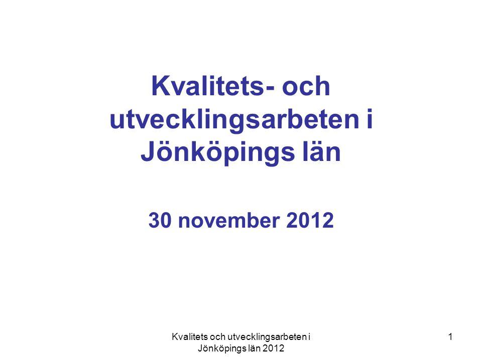 Kvalitets och utvecklingsarbeten i Jönköpings län 2012 1 Kvalitets- och utvecklingsarbeten i Jönköpings län 30 november 2012