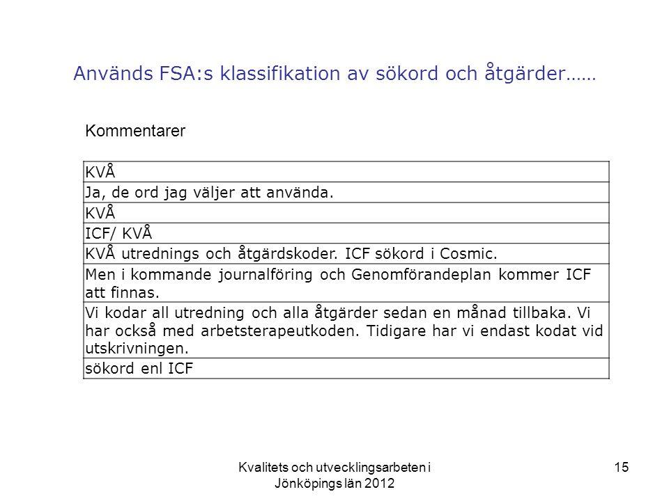 Kvalitets och utvecklingsarbeten i Jönköpings län 2012 15 Används FSA:s klassifikation av sökord och åtgärder…… Kommentarer KVÅ Ja, de ord jag väljer att använda.