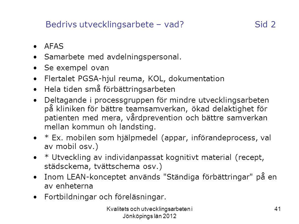 Kvalitets och utvecklingsarbeten i Jönköpings län 2012 41 Bedrivs utvecklingsarbete – vad?Sid 2 •AFAS •Samarbete med avdelningspersonal.