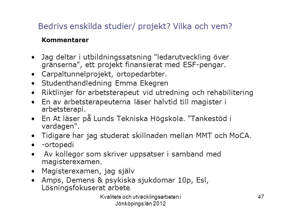 Kvalitets och utvecklingsarbeten i Jönköpings län 2012 47 Bedrivs enskilda studier/ projekt.