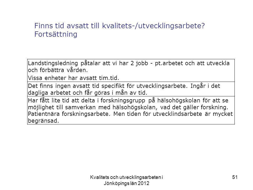 Kvalitets och utvecklingsarbeten i Jönköpings län 2012 51 Landstingsledning påtalar att vi har 2 jobb - pt.arbetet och att utveckla och förbättra vården.