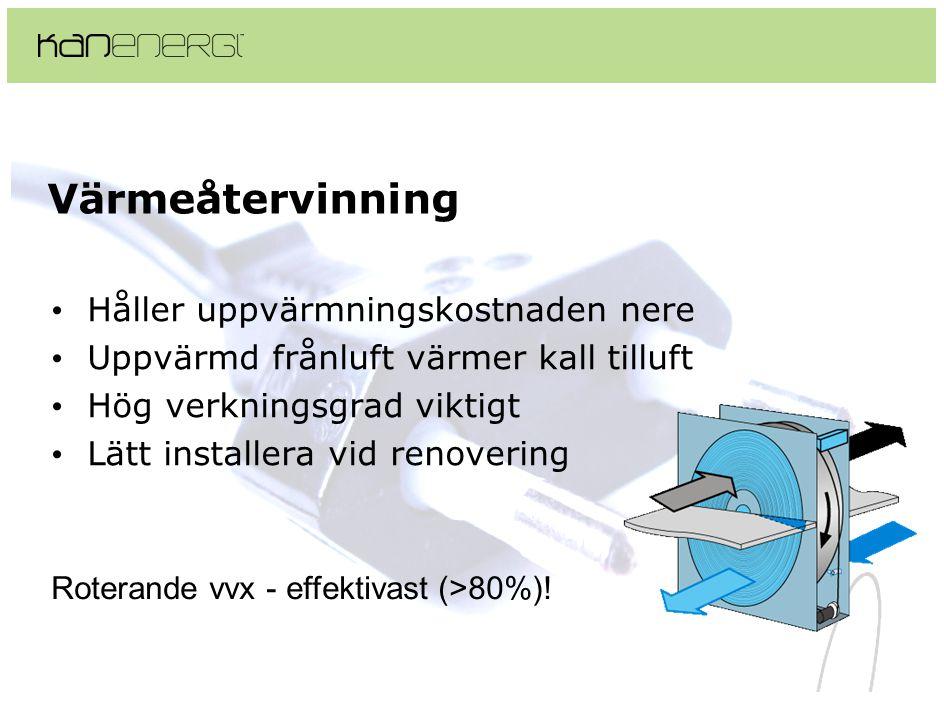 Värmeåtervinning • Håller uppvärmningskostnaden nere • Uppvärmd frånluft värmer kall tilluft • Hög verkningsgrad viktigt • Lätt installera vid renovering Roterande vvx - effektivast (>80%)!