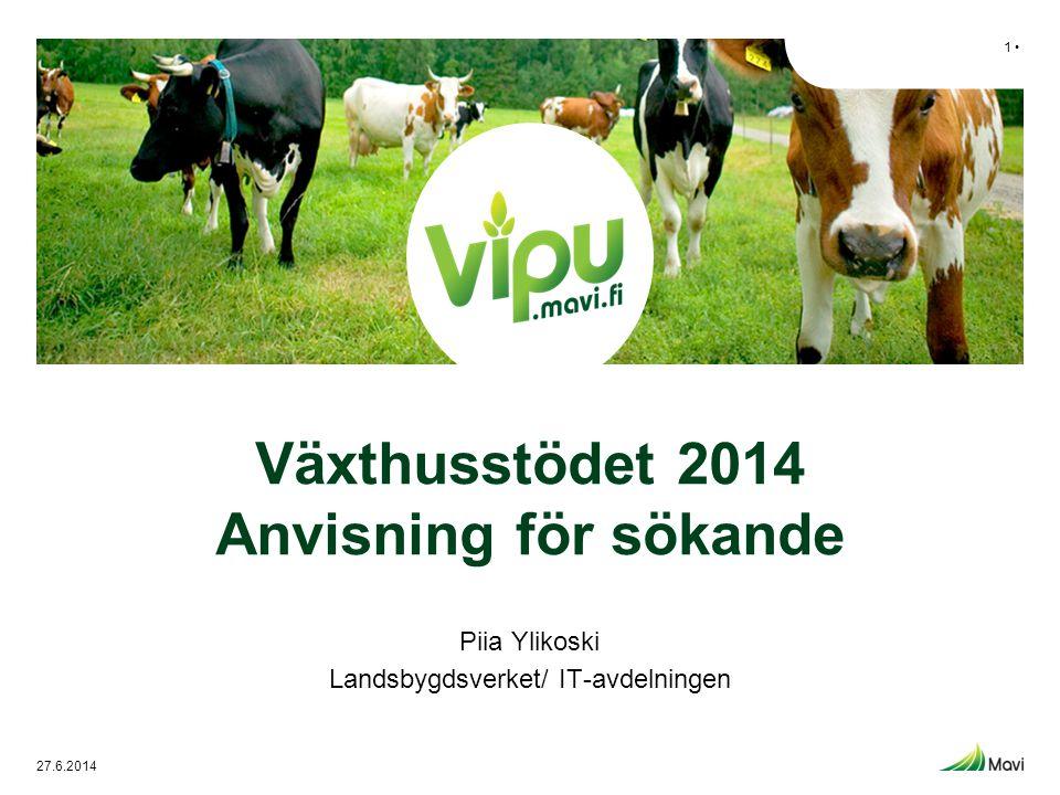 Växthusstödet 2014 Anvisning för sökande Piia Ylikoski Landsbygdsverket/ IT-avdelningen 1 • 27.6.2014