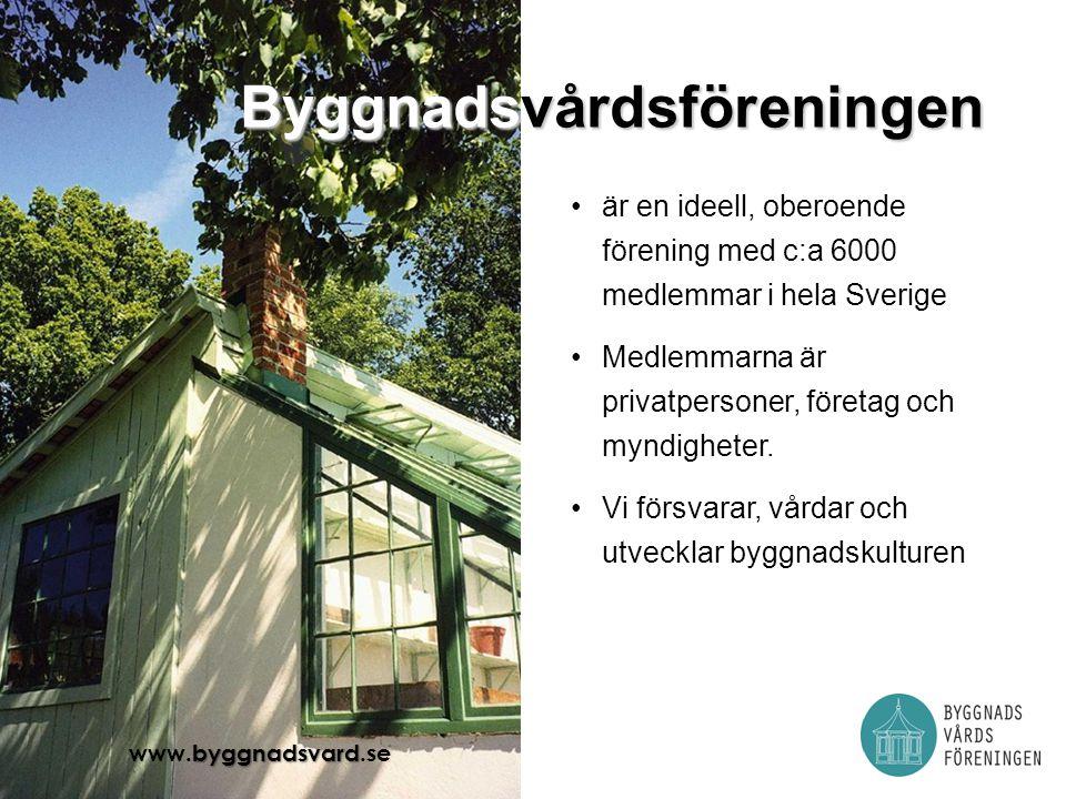 byggnadsvard www.byggnadsvard.se Byggnadsvårdsföreningen •är en ideell, oberoende förening med c:a 6000 medlemmar i hela Sverige •Medlemmarna är privatpersoner, företag och myndigheter.