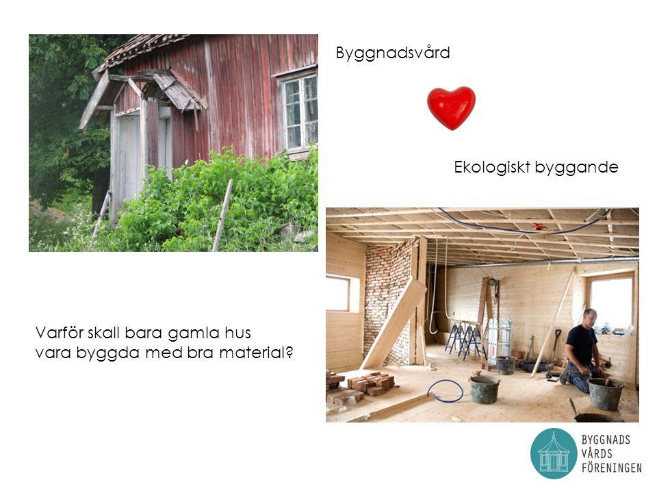 Varför skall bara gamla hus vara byggda med bra material? Byggnadsvård Ekologiskt byggande
