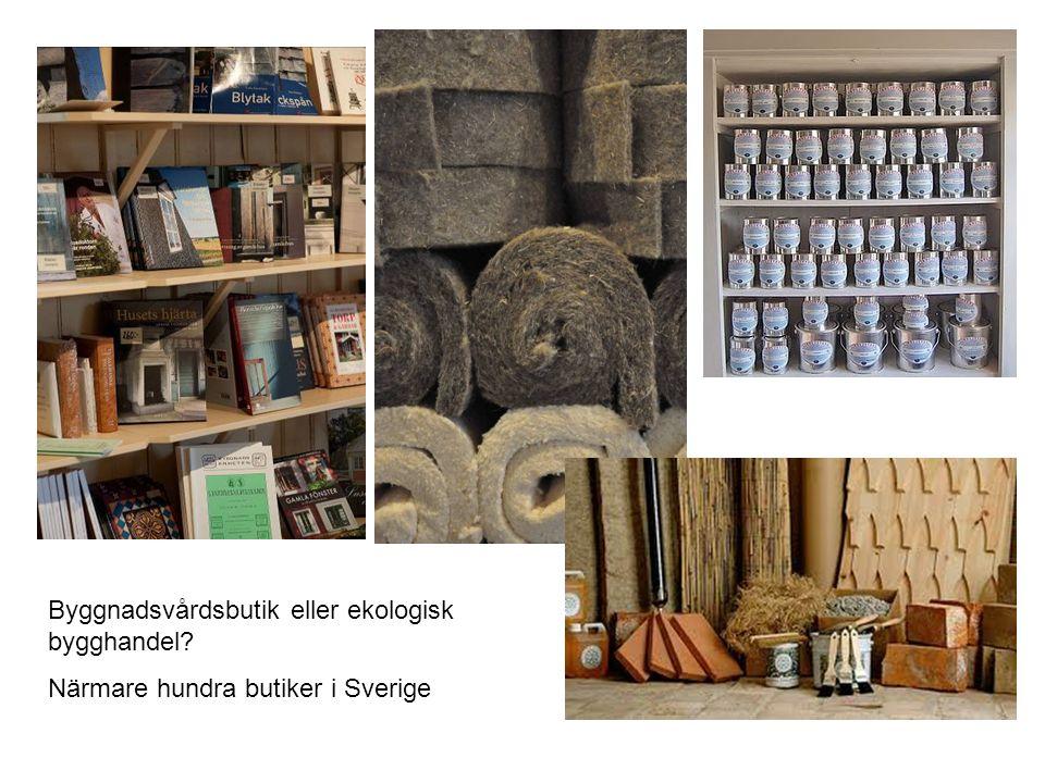 Byggnadsvårdsbutik eller ekologisk bygghandel? Närmare hundra butiker i Sverige