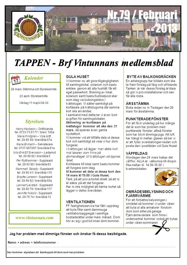 Nr 79 / Februari 2013 TAPPEN - Brf Vintunnans medlemsblad GULA HUSET Vi kommer nu att göra tillgängligheten till samlingslokal, solarium och bastu enklare genom att alla hushåll får ett eget passerkort.