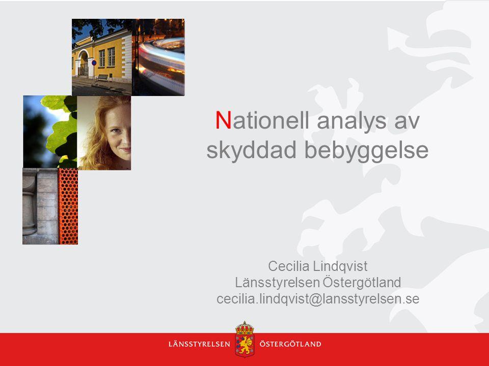 Nationell analys av skyddad bebyggelse Cecilia Lindqvist Länsstyrelsen Östergötland cecilia.lindqvist@lansstyrelsen.se