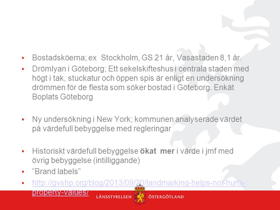 • Bostadsköerna; ex Stockholm, GS 21 år, Vasastaden 8,1 år.
