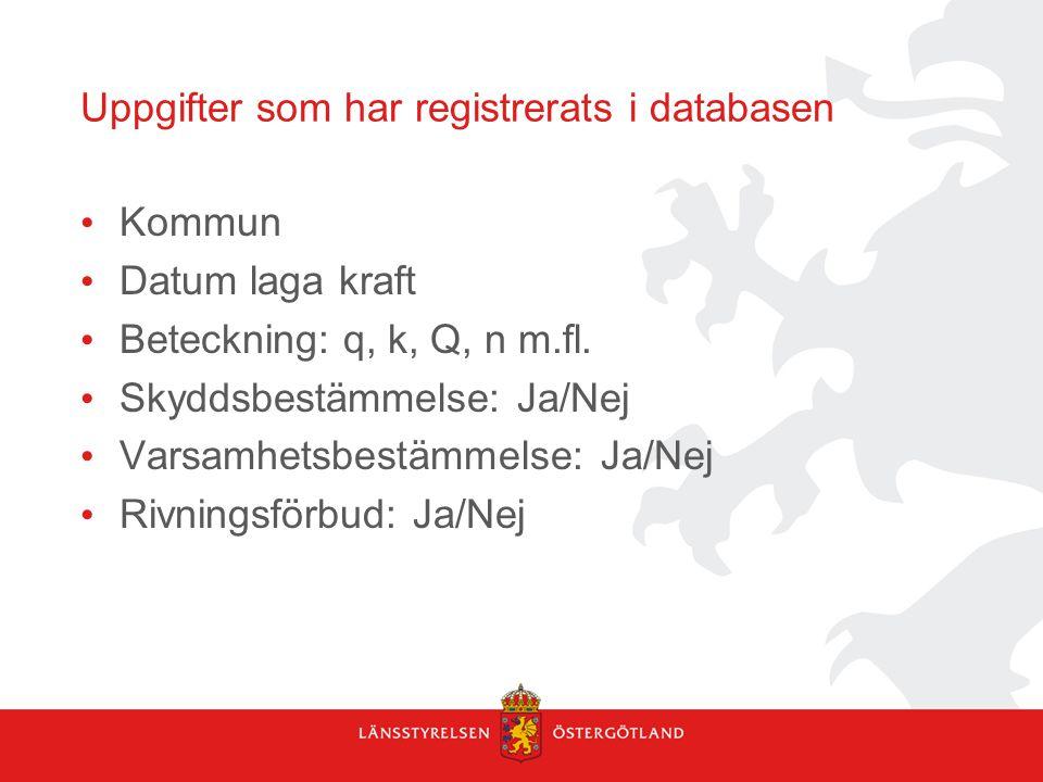 Uppgifter som har registrerats i databasen • Kommun • Datum laga kraft • Beteckning: q, k, Q, n m.fl.