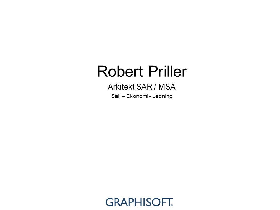 Robert Priller Arkitekt SAR / MSA Sälj – Ekonomi - Ledning