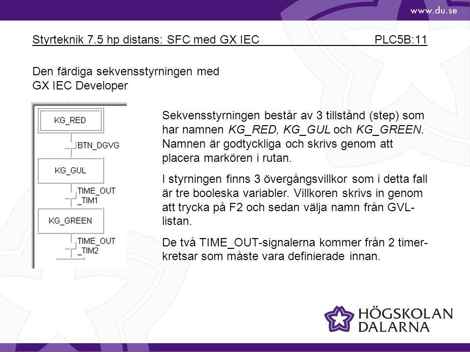 Styrteknik 7.5 hp distans: SFC med GX IEC PLC5B:11 Den färdiga sekvensstyrningen med GX IEC Developer Sekvensstyrningen består av 3 tillstånd (step) s