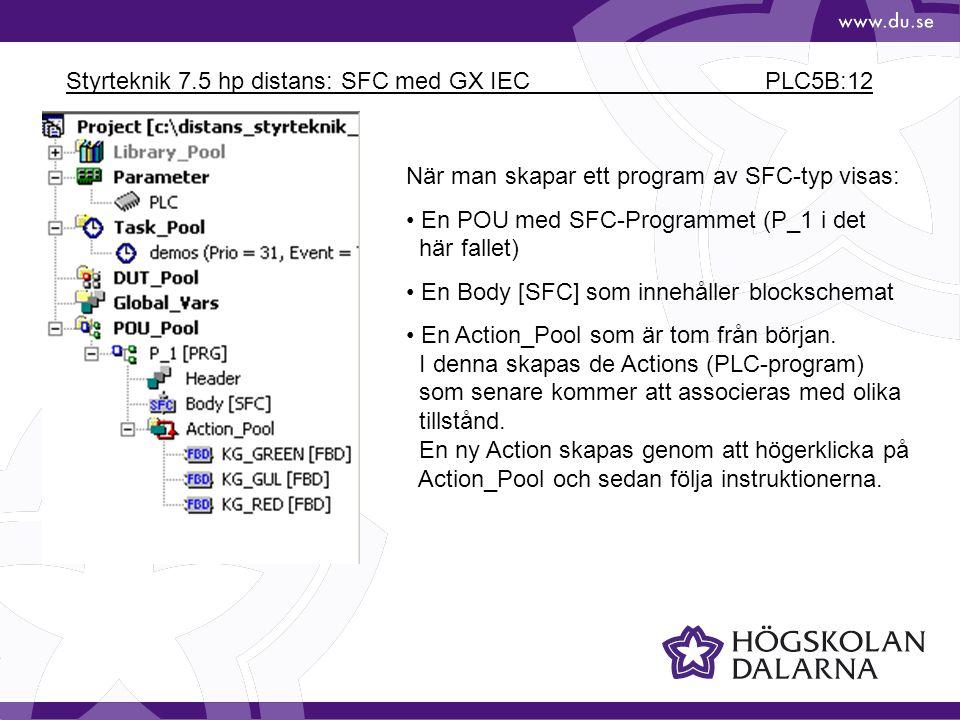 Styrteknik 7.5 hp distans: SFC med GX IEC PLC5B:12 När man skapar ett program av SFC-typ visas: • En POU med SFC-Programmet (P_1 i det här fallet) • E